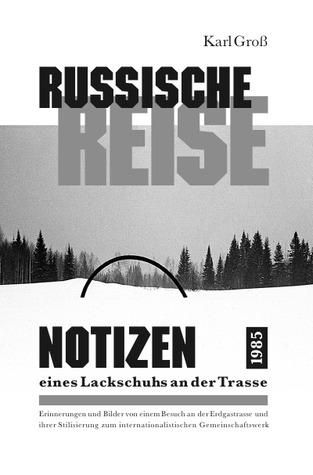 Russische Reise: Notizen eines Lackschuhs an der Trasse Karl Gross
