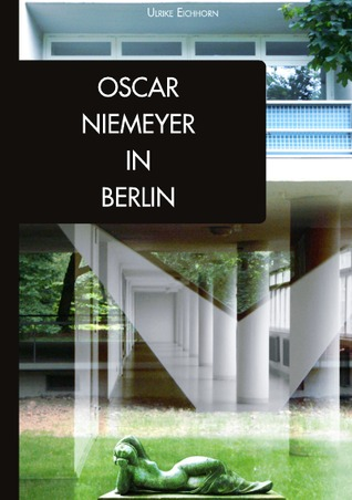 Oscar Niemeyer in Berlin  by  Ulrike Eichhorn