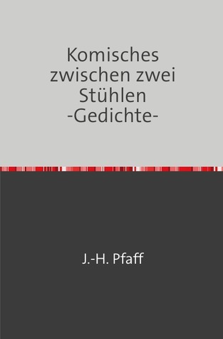 Komisches zwischen zwei Stühlen           -Gedichte-: Gedichte, komische, absurde, abstrakte, verwirrte Jörn Pfaff