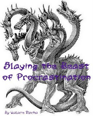 Slaying the Beast of Procrastination Valarie Rocha