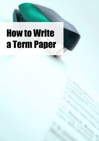 How to Write a Term Paper (A Learning Booklet)  by  Carly Evans