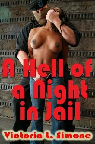 A Hell Of A Night In Jail  by  Victoria L. Simone