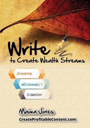 Write to Create Wealth Streams: Write. Connect. Grow  by  Maima Jones