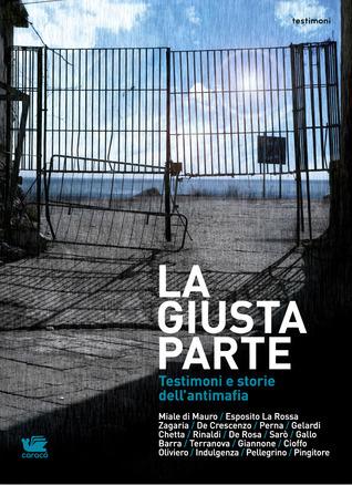 La giusta parte. Testimoni e storie dellantimafia Mario Gelardi