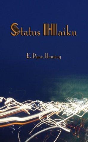 Status Haiku K. Ryan Henisey