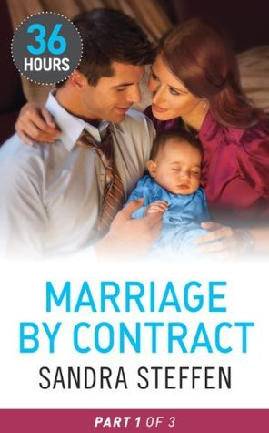 Marriage  by  Contract Part 1 (36 Hours - Book 22) by Sandra Steffen