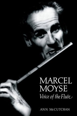 Marcel Moyse: Voice of the Flute  by  Ann McCutchan