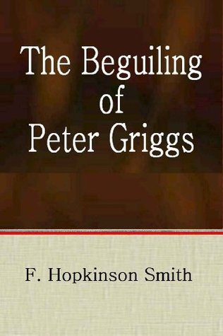 The Beguiling Of Peter Griggs F. Hopkinson Smith