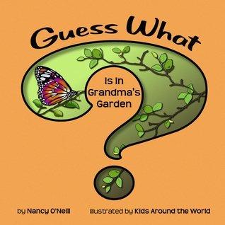 Guess What is in Grandmas Garden?  by  Nancy ONeill