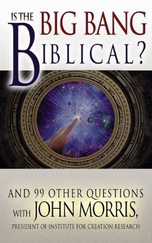 Is The Big Bang Biblical? John Morris