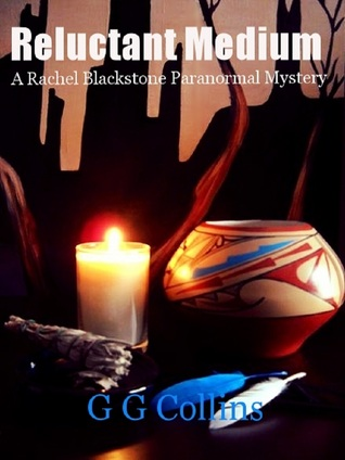 Reluctant Medium (Rachel Blackstone Paranormal Mystery Series #1)  by  G.G. Collins
