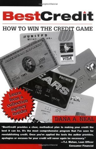 BestCredit: How to Win the Credit Game Dana A. Neal