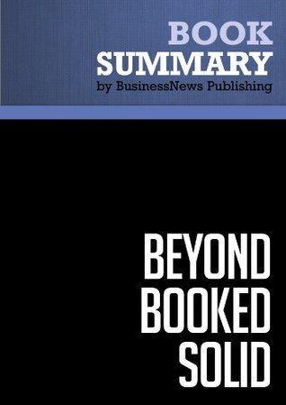 Summary: Beyond Booked Solid - Michael Port: Your Business, Your Life, Your Way - Its All Inside Political Book Summaries