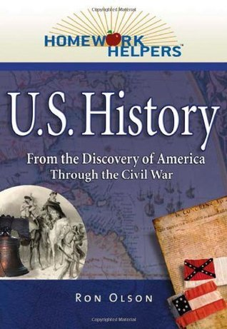 Homework Helpers: U.S. History (1492-1865)--From the Discovery of America Through the Civil War (Homework Helpers) Ron Olson