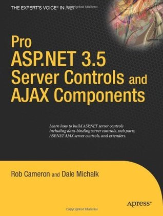 Pro ASP.NET 3.5 Server Controls and AJAX Components Dale Michalk