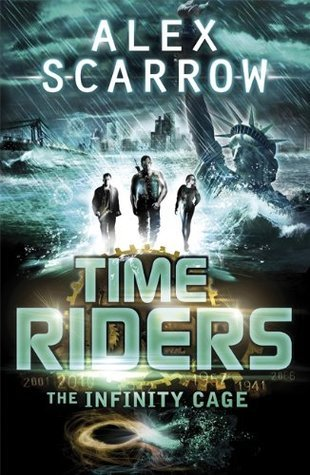 The Infinity Cage (TimeRiders, #9) Alex Scarrow