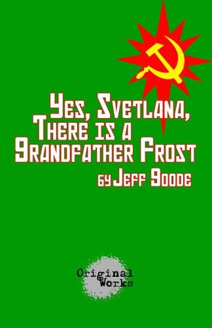 Yes, Svetlana, There is a Grandfather Frost  by  Jeff Goode