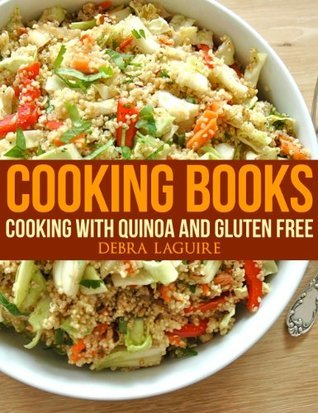 Cooking Books: Cooking with Quinoa and Gluten Free  by  Debra Laguire