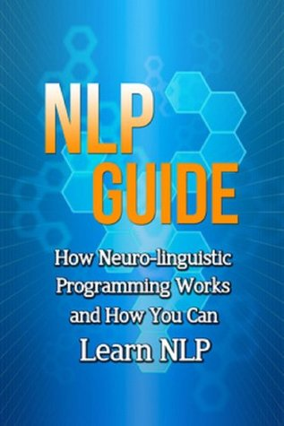NLP Guide: How neuro-linguistic programming works and how you can learn NLP Andrew Wilkinson