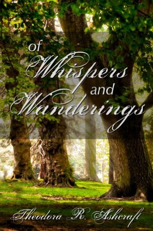 Of Whispers and Wanderings Theodora R. Ashcraft