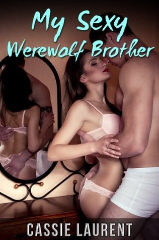 My Sexy Werewolf Brother  by  Cassie Laurent