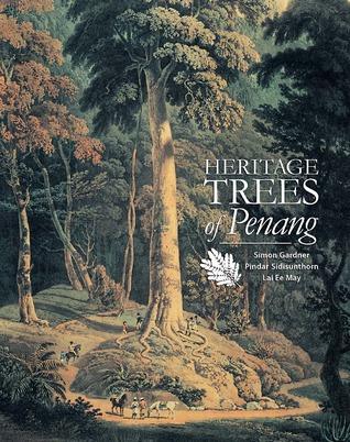 Heritage Trees of Penang  by  Simon Gardner, Pindar Sidisunthorn, Lai Ee May