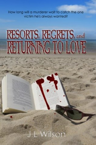 Resorts, Regrets, and Returning to Love  by  JL Wilson