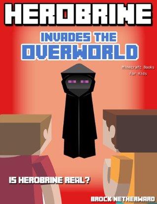 Herobrine Books: Herobrine Invades the Overworld (Minecraft Books For Kids)  by  Brock Netherward