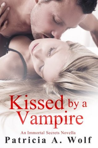 Kissed  by  a Vampire (Immortal Secrets, #1) by Patricia A. Wolf