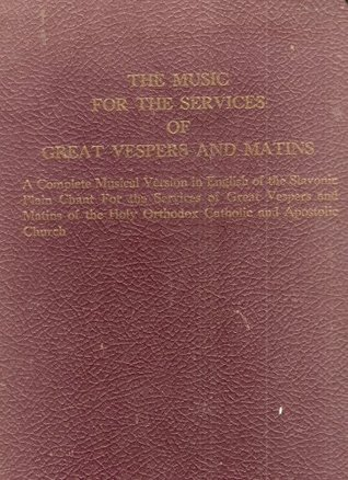 The Music for the Services of Great Vespers and Matins: A Complete Musical Version in English of the Slavonic Plain Chant for the Services of the Great Vespers and Matins of the Holy Orthodox Catholic and Apostolic Church  by  American Orthodox Publication Associates