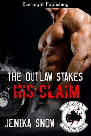 The Outlaw Stakes His Claim (The Grizzly MC, #5) Jenika Snow