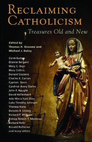 Reclaiming Catholicism: Treasures Old and New Thomas H. Groome