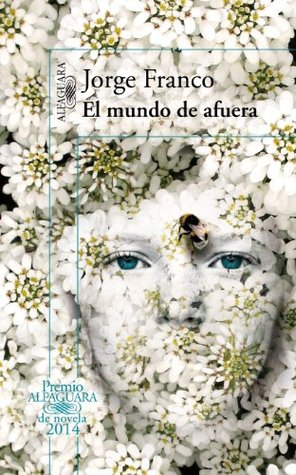 El mundo de afuera (Premio Alfaguara de Novela 2014)  by  Jorge Franco