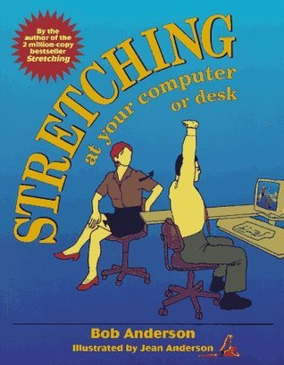 Stretching: At Your Computer or Desk  by  Bob Anderson