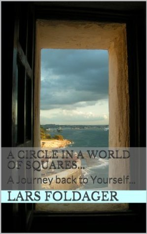 A Circle in a World of Squares...: A Journey back to Yourself...  by  Lars Foldager
