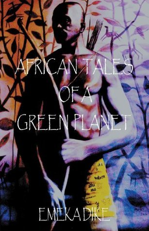AFRICAN TALES OF A GREEN PLANET  by  Emeka Dike