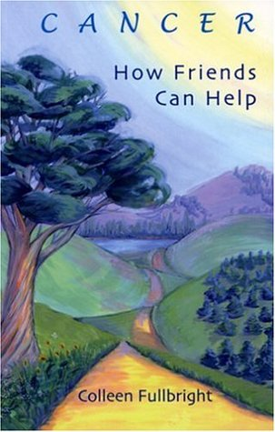 Cancer: How Friends Can Help  by  Colleen Dolan Fullbright