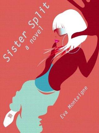 Sister Split: A Novel  by  Eva Montaigne
