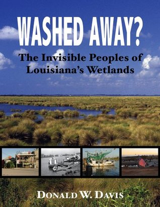 Washed Away?: The Invisible Peoples of Louisianas Wetlands Donald W. Davis