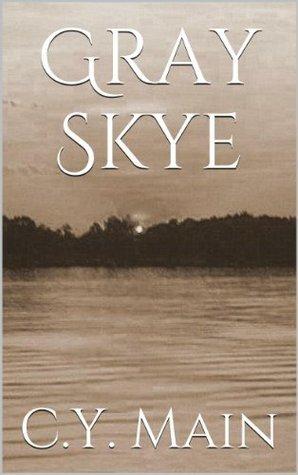 Gray Skye (The Skye Series) C.Y. Main