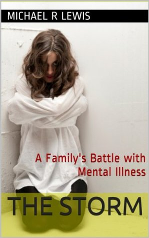 The Storm: A Familys Battle with Mental Illness  by  Michael R Lewis
