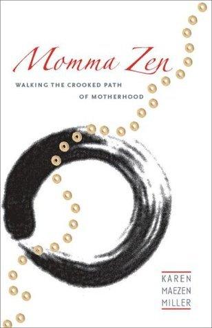 Momma Zen: Walking the Crooked Path of Motherhood  by  Karen Maezen Miller