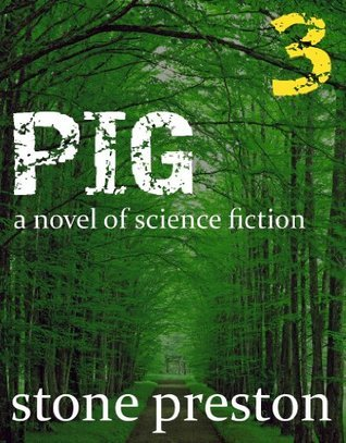 PIG : Episode 3 (A Novel of Science Fiction)  by  Stone Preston