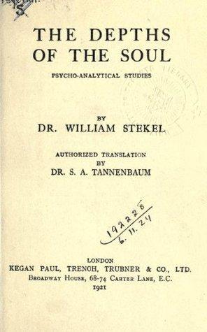 The Depths of the Soul: Psycho-Analytical Studies Wilhelm Stekel