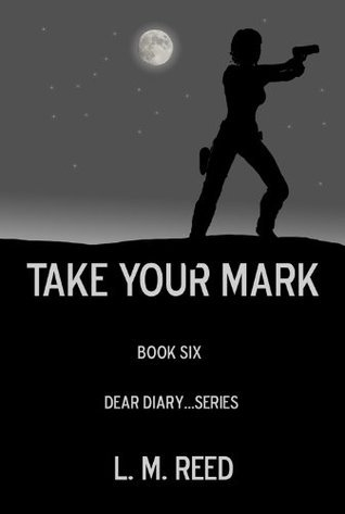 Take Your Mark (Dear Diary...Series)  by  L. M. Reed