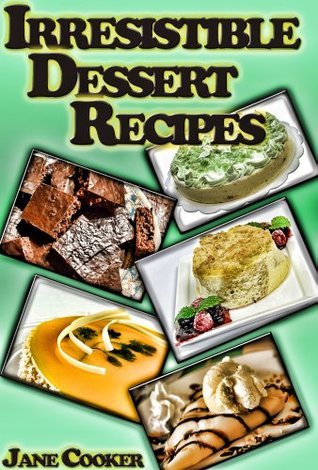 Dessert Mania - Sweet and Irresistible Dessert Recipes for Any Occasions  by  Jane Cooker