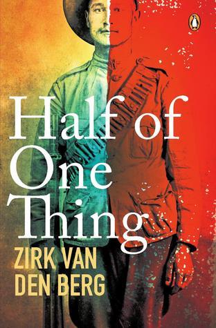 Half of One Thing  by  Zirk van den Berg