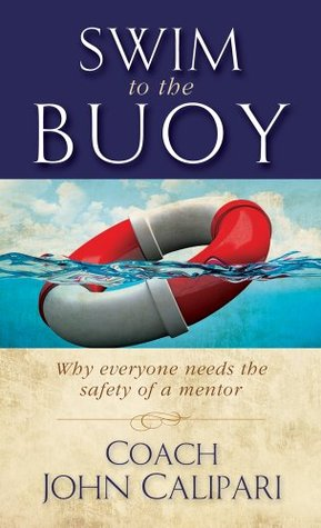 Swim to the Buoy: Why everyone needs the safety of a mentor (Team Focus Family Resource Series)  by  John Calipari