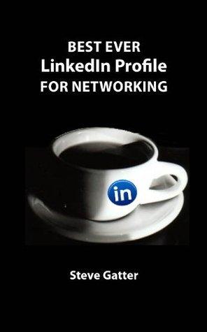 Best Ever Linkedin Profile For Networking  by  Steve Gatter