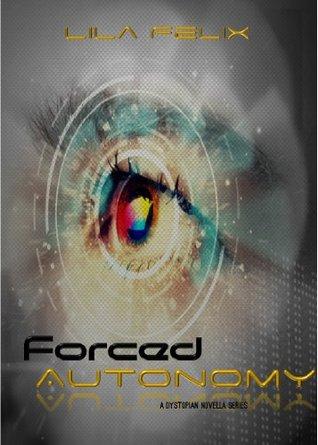 Forced Autonomy, Phase 1 (Forced Autonomy, #1)  by  Lila Felix